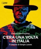 C'era una volta in Italia. Il cinema di Sergio Leone - Libro